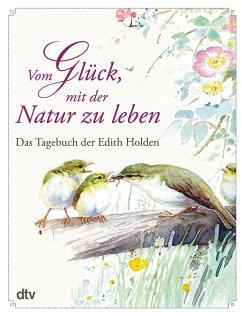 Vom Glück, mit der Natur zu leben - Holden, Edith