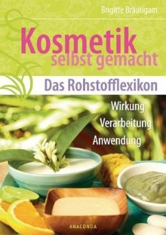 Kosmetik selbst gemacht - Das Rohstofflexikon - Bräutigam, Brigitte