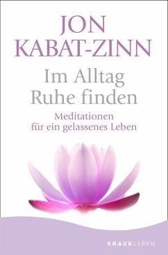 Im Alltag Ruhe finden (eBook, ePUB) - Kabat-Zinn, Jon