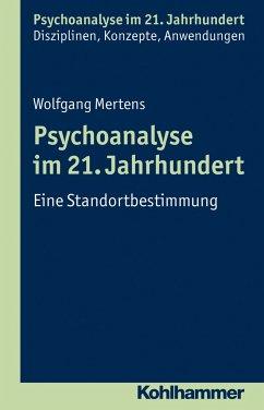 Psychoanalyse im 21. Jahrhundert - Mertens, Wolfgang