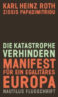 Die Katastrophe verhindern - Roth, Karl H.; Papadimitriou, Zissis