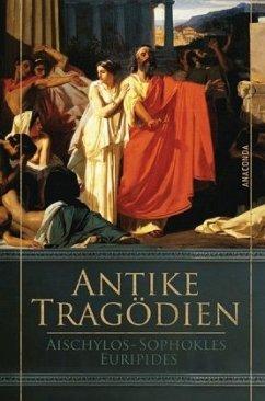 Antike Tragödien - Aischylos, Sophokles, Euripides