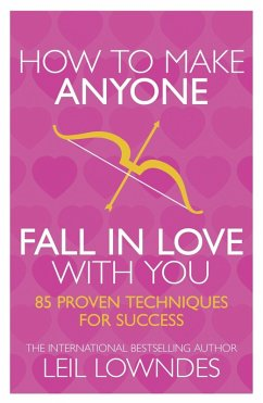 How to Make Anyone Fall in Love With You: 85 Proven Techniques for Success (eBook, ePUB) - Lowndes, Leil