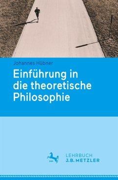 Einführung in die theoretische Philosophie - Hübner, Johannes