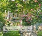 Die wahren Paradiese - Fünfzehn traumhafte Gärten