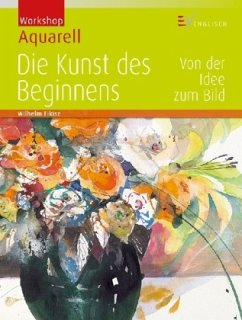 Workshop Aquarell - Die Kunst des Beginnens - Fikisz, Wilhelm