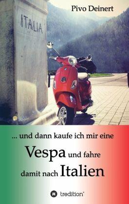 … und dann kaufe ich mir eine Vespa und fahre damit nach Italien