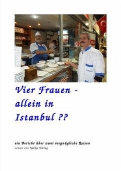 Vier Frauen - allein in Istanbul ??