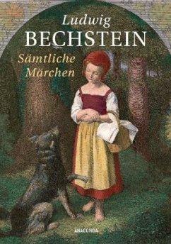 Ludwig Bechstein - Sämtliche Märchen (Bechsteins Märchen) - Bechstein, Ludwig
