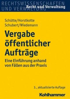 Vergabe öffentlicher Aufträge - Schütte, Dieter B.; Horstkotte, Michael; Schubert, Mathias; Wiedemann, Jörg