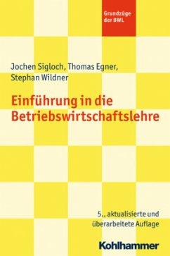 Einführung in die Betriebswirtschaftslehre - Sigloch, Jochen; Egner, Thomas; Wildner, Stephan