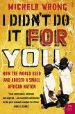 I Didn't Do It For You: How the World Used and Abused a Small African Nation (Text Only) (eBook, ePUB)