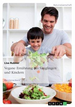 Vegane Ernährung bei Säuglingen und Kindern - Rubner, Lisa