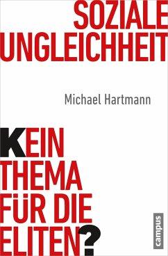 Soziale Ungleichheit - Kein Thema für die Eliten? - Hartmann, Michael