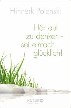 Hör auf zu denken, sei einfach glücklich - Polenski, Hinnerk S.