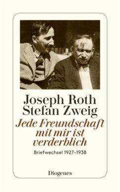 Jede Freundschaft mit mir ist verderblich - Roth, Joseph; Zweig, Stefan