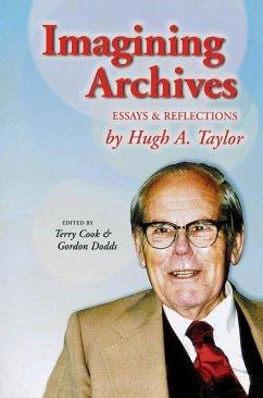 Imagining Archives (eBook, ePUB) - Taylor, Hugh A.; Cook; Dodds