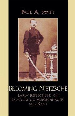 Becoming Nietzsche (eBook, ePUB) - Swift, Paul A.