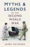 Myths & Legends of the Second World War (eBook, ePUB)