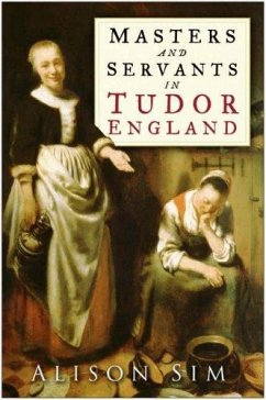 Masters and Servants in Tudor England (eBook, ePUB) - Sim, Alison