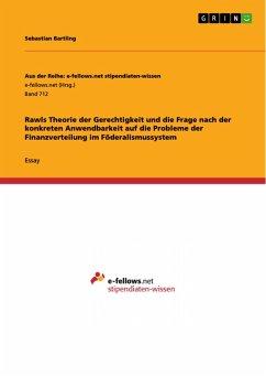 Rawls Theorie der Gerechtigkeit und die Frage nach der konkreten Anwendbarkeit auf die Probleme der Finanzverteilung im Föderalismussystem (eBook, PDF)