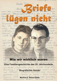 Briefe lügen nicht - Wie wir wirklich waren (eBook, ePUB) - Siems-Dahle, Martina E.