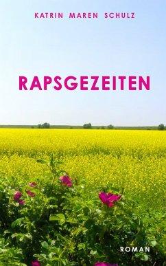 Rapsgezeiten (eBook, ePUB) - Schulz, Katrin Maren