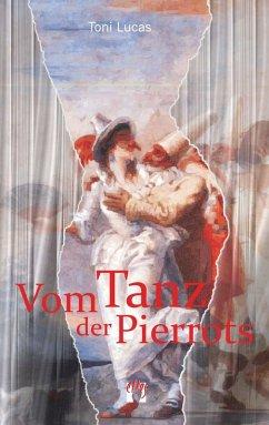 Vom Tanz der Pierrots (eBook, ePUB) - Lucas, Toni