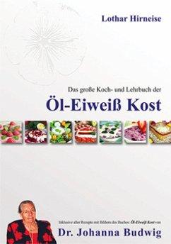 Das große Koch- und Lehrbuch der Öl Eiweiß Kost - Hirneise, Lothar