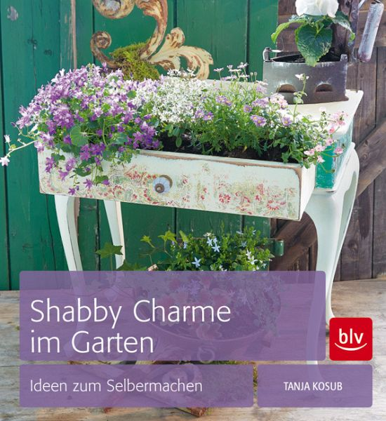 shabby charme im garten von tanja kosub buch. Black Bedroom Furniture Sets. Home Design Ideas