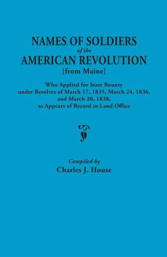 Names of Soldiers of the American Revolution [From Maine] Who Applied for State Bounty Under Resolves of the March 17,1835, March 24, 1836, and March