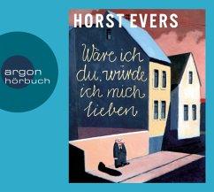 Wäre ich du, würde ich mich lieben, 5 Audio-CDs - Evers, Horst