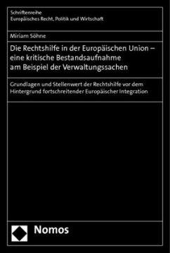 Die Rechtshilfe in der Europäischen Union - eine kritische Bestandsaufnahme am Beispiel der Verwaltungssachen - Söhne, Miriam