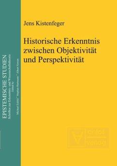 Historische Erkenntnis zwischen Objektivität und Perspektivität - Kistenfeger, Jens