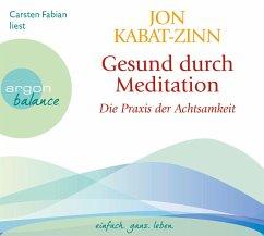 Gesund durch Meditation, Die Praxis der Achtsamkeit, 3 Audio-CDs - Kabat-Zinn, Jon