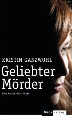 Geliebter Mörder (eBook, ePUB) - Ganzwohl, Kristin
