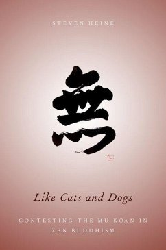 Like Cats and Dogs: Contesting the Mu Koan in Zen Buddhism - Heine, Steven