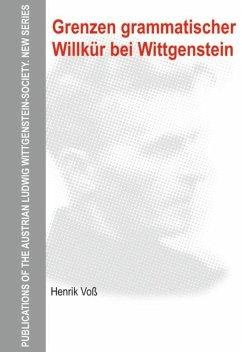 Grenzen grammatischer Willkür bei Wittgenstein - Voß, Henrik