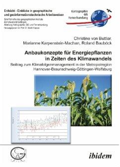 Anbaukonzepte für Energiepflanzen in Zeiten des Klimawandels - Buttlar, Christine von; Karpenstein-Machan, Marianne; Bauböck, Roland