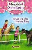 Rätsel um das fremde Pony / Ponyclub Seestern Bd.3