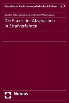 Die Praxis der Absprachen in Strafverfahren - Altenhain, Karsten; Dietmeier, Frank; May, Markus