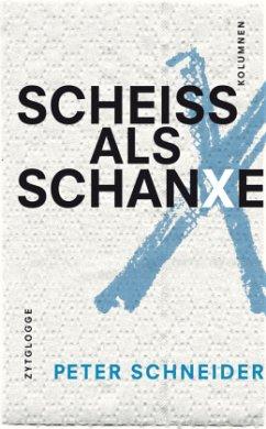 Scheiss als Schanxe - Schneider, Peter