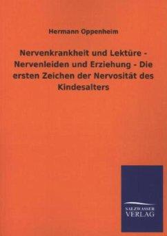 Nervenkrankheit und Lektüre - Nervenleiden und Erziehung - Die ersten Zeichen der Nervosität des Kindesalters - Oppenheim, Hermann