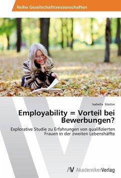 Employability = Vorteil bei Bewerbungen? - Stotter, Isabella