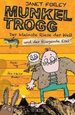 Der kleinste Riese der Welt und der fliegende Esel / Munkel Trogg Bd.2 - Foxley, Janet