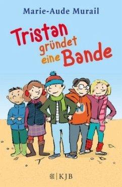 Tristan gründet eine Bande - Murail, Marie-Aude