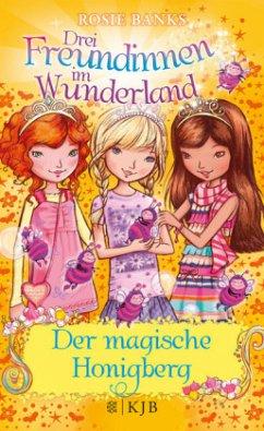 Der magische Honigberg / Drei Freundinnen im Wunderland Staffel 2 Bd.1 - Banks, Rosie