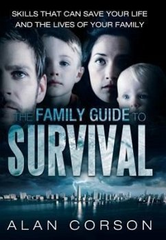 The Family Guide to Survival Skills That Can Save Your Life and the Lives of Your Family