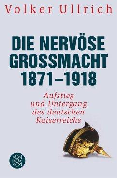 Die nervöse Großmacht 1871 - 1918 - Ullrich, Volker
