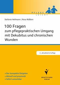 100 Fragen zum pflegepraktischen Umgang mit Dekubitus und chronischen Wunden - Hellmann, Stefanie;Rößlein, Rosa